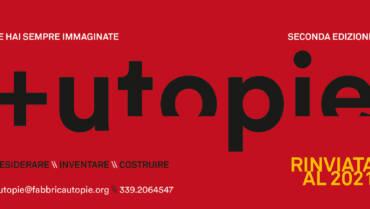 Rinviata al 2021 la seconda edizione di +utopie
